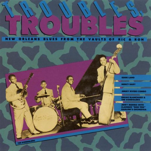 Troubles, Troubles: New Orleans Blues from the Vaults of Ric and Ron