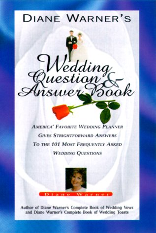 Diane Warner's Wedding Question & Answer Book: America's Favorite Wedding Planner Gives Straight Forward Answers to