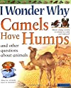 I Wonder Why Camels Have Humps: And Other Questions About Animals (I Wonder Why)