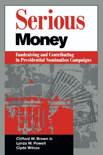 Serious Money: Fundraising and Contributing in Presidential Nomination Campaigns