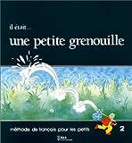 echange, troc Jacky Girardet, Joëlle Mervelay, Sylvie Toux - Il était... une petite grenouille 2 : Méthode de français pour les petits, Le livre de l'élève