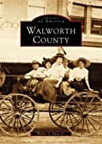 Walworth County, WI (Images of America (Arcadia Publishing)) (0752413562) by Dunn, Walter S., Jr.
