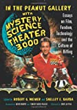 img - for In the Peanut Gallery with Mystery Science Theater 3000: Essays on Film, Fandom, Technology and the Culture of Riffing book / textbook / text book
