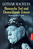 img - for Bismarcks Tod und Deutschlands Tr nen : Reportage einer Trag die book / textbook / text book