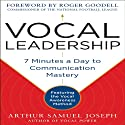 Vocal Leadership: 7 Minutes a Day to Communication Mastery (       UNABRIDGED) by Arthur Samuel Joseph Narrated by Arthur Samuel Joseph