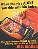 When You Ride Alone You Ride with Bin Laden: What the Government Should Be Telling Us to Help Fight the War on Terrorism (1893224902) by Maher, Bill
