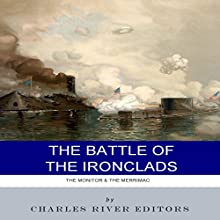 The Battle of the Ironclads: The Monitor & the Merrimac (       UNABRIDGED) by Charles River Editors Narrated by Joseph Chialastri