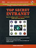 Top Secret Intranet: How U.S. Intelligence Built Intelink - the Worlds Largest, Most Secure Network