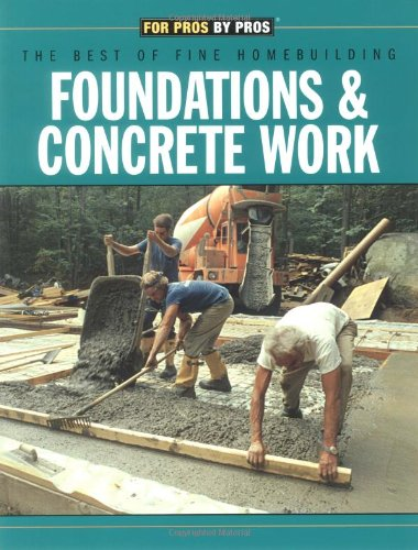 Foundations & Concrete Work (For Pros By Pros) PDF