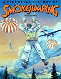 Pictorial History of Smokejumping (0933126409) by Stan Cohen