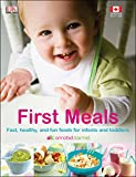 First Meals: Fast, healthy, and fun foods to tempt infants and toddlers