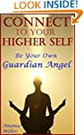 Connect to Your Higher Self - Be Your...