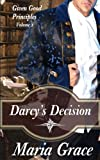 Darcy's Decision: Given Good Principles Volume 1