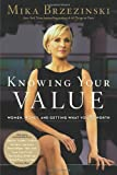 Knowing Your Value: Women, Money and Getting What Youre Worth