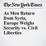 As Men Return from Syria, Europe Weighs Security vs. Civil Liberties | Adam Nossiter