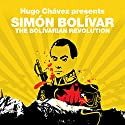 The Bolivarian Revolution (Revolutions Series): Hugo Chavez presents Simon Bolivar Audiobook by Simon Bolivar, Hugo Chavez Narrated by Stuart MacLoughlin