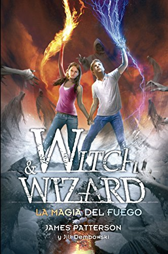 James Patterson - Witch and Wizard 3. La magia del fuego