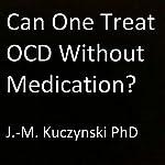 Can One Treat OCD Without Medication? | J.-M. Kuczynski