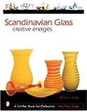 Scandinavian Glass: Creative Energies (A Schiffer Book for Collectors)
