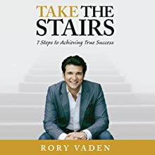 Take the Stairs: 7 Steps to Achieving True Success (       UNABRIDGED) by Rory Vaden Narrated by Rory Vaden