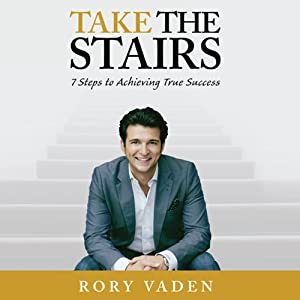 Take the Stairs: 7 Steps to Achieving True Success | [Rory Vaden]