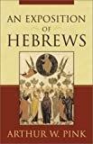 Exposition of Hebrews, An (0801068576) by Pink, Arthur W.