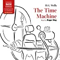 The Time Machine (       UNABRIDGED) by H. G. Wells Narrated by Roger May