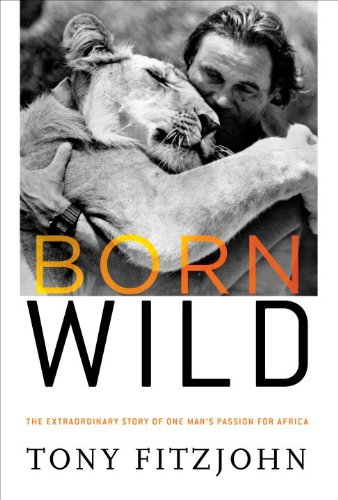 Born Wild: The Extraordinary Story of One Man