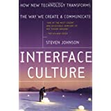 Interface Culture: How New Technology Transforms the Way We Create & Communicate ~ Steven Johnson