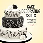Cake Decorating Skills: Techniques for Every Cake Maker and Every Kind of Cake by Firefly Books