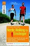 Nordic Walking für Einsteiger: Der nützliche Begleiter für das ganze Jahr. Richtige Ausrüstung. Optimale Ernährung. Hilfreiche Motivationstipps. Mit praktischen Träningsplänen