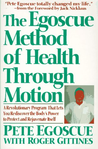 Image for Egoscue Method of Health Through Motion : A Revolutionary Program That Lets You Rediscover the Bodys Power to Protect and Rejuvenate Itself