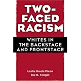 Two-Faced Racism: Whites in the Backstage and Frontstage ~ Joe R. Feagin