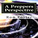 A Preppers Perspective (       UNABRIDGED) by Ron Foster Narrated by Phil Williams