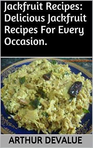 Jackfruit Recipes: Delicious Jackfruit Recipes For Every Occasion. by ARTHUR DEVALUE