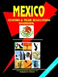 Mexico Customs and Trade Regulations Handbook (World Business, Investment and Government Library) (0739755757) by Ibp Usa