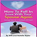 How to Fall in Love with Your Spouse Again: Marriage Help Vol. 1: Starting to Drift Apart Audiobook by William Taylor, Natalie Taylor Narrated by Liam Owen