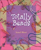 Totally Beads (Beadwork Books) (080698399X) by Bhatt, Sonal
