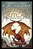Dragon Outcast (Age of Fire, Book 3) (0451461851) by Knight, E.E.