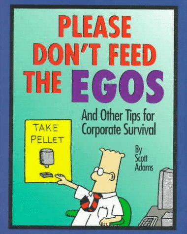 Please Don't Feed The Egos: and Other Tips for Corporate Survival (Dilbert Books (Hardcover Andrews McMeel)), Adams,Scott/ Adams,Scott