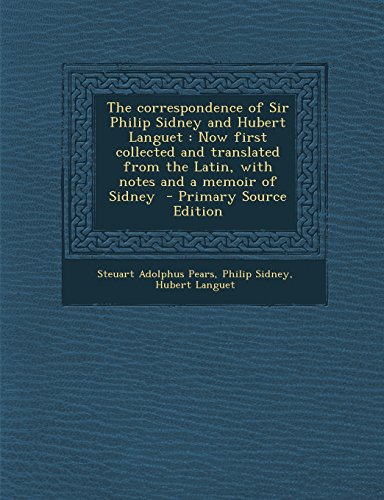 The correspondence of Sir Philip Sidney and Hubert Languet: Now first collected and translated from the Latin, with notes and a memoir of Sidney
