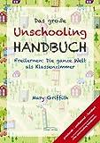 Das große Unschooling Handbuch: Freilernen: Die ganze Welt als Klassenzimmer