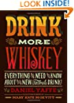 Drink More Whiskey!: Everything You N...