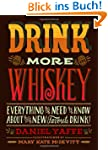Drink More Whiskey: Everything You Ne...