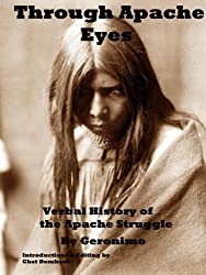 Through Apache Eyes: Verbal History of Apache Struggle ( annotated and Illustrated)