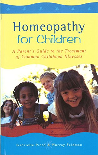 Homoeopathy for Children: A Parent's Guide to the Treatment of Common Childhood Illnesses