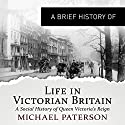 A Brief History of Life in Victorian Britain Audiobook by Michael Paterson Narrated by Mark Meadows