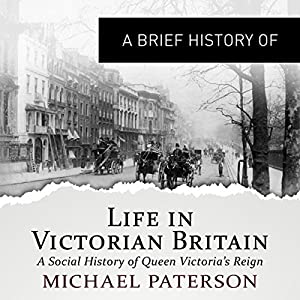 A Brief History of Life in Victorian Britain Audiobook