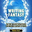 Writing Fantasy: The Top 100 Best Strategies for Writing Fantasy Stories Hörbuch von Blaine Hart Gesprochen von: Joshua Mackey