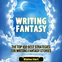 Writing Fantasy: The Top 100 Best Strategies for Writing Fantasy Stories Audiobook by Blaine Hart Narrated by Joshua Mackey